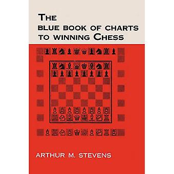 The Blue Book of Charts to Winning Chess by Stevens & Arthur M.