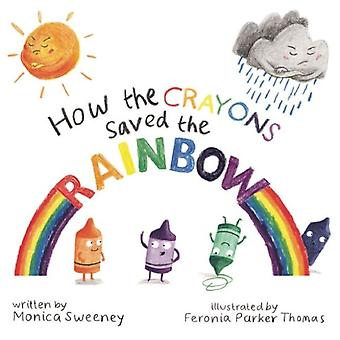 How the Crayons Saved the Rainbow (Hardcover) by Sweeney Monica Parker-Thomas Feronia