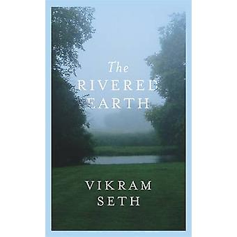 The Rivered Earth by Vikram Seth - 9780297608769 Book