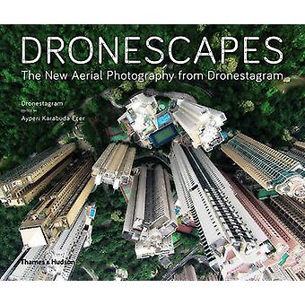 Dronescapes - The New Aerial Photography from Dronestagram by Dronesta