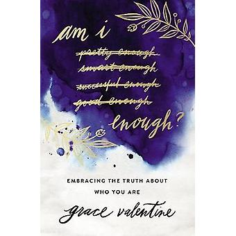 Am I Enough? - Embracing the Truth About Who You Are by Am I Enough? -