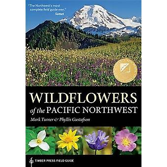Wildflowers of the Pacific Northwest by Mark Turner - Phyllis Gustafs