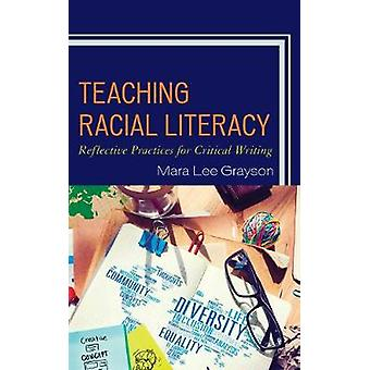 Teaching Racial Literacy - Reflective Practices for Critical Writing b