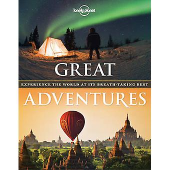 Great Adventures - Experience the World at its Breath-Taking Best by L