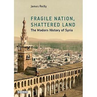 Fragile Nation - Shattered Land - The Modern History of Syria by Fragi