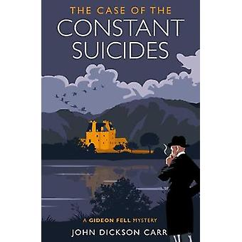 The Case of the Constant Suicides - A Gideon Fell Mystery by The Case