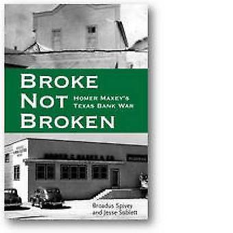 Broke - Not Broken - Homer Maxey's Texas Bank War by Broadus Spivey -