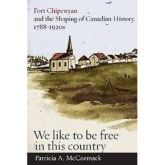 Fort Chipewyan and the Shaping of Canadian History - 1788-1920s - We L