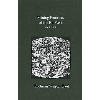 Mining Frontiers of the Far West - 1848-1880 by Rodman Wilson Paul -