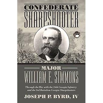 Confederate Sharpshooter Major William E. Simmons - Through the War wi
