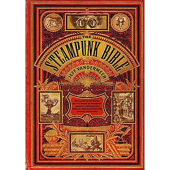 The Steampunk Bible - An Illustrated Guide to the World of Imaginary A