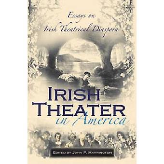 Irsk Theater i Amerika - Essays om irske teatralske Diaspora av John