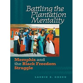 Battling the Plantation Mentality - Memphis and the Black Freedom Stru
