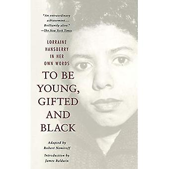 To Be Young, Gifted, and Black: Lorraine Hansberry in Her Own Words: Vintage Books Edition