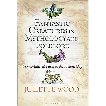 Fantastic Creatures in Mythology and Folklore: From Medieval Times to the� Present Day