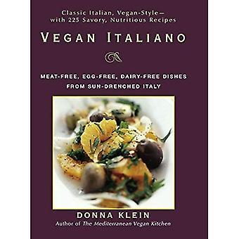 Vegane Italiano: Fleisch-frei, ohne Ei, milchfreien Gerichte aus sonnenverwöhnten Italien