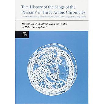 The 'History of the Kings of the Persians' in Three Arabic Chronicles