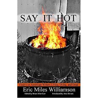 Dites-le chaude: Essays on American écrivains vivant, mourant et morts