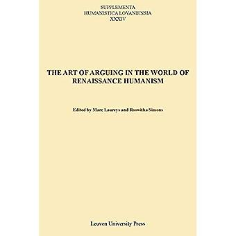 The art of arguing in the world of renaissance humanism (Suppementa Humanistica Lovaniensia (34)) (Supplementa...