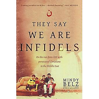 They Say We Are Infidels: On the Run from Isis with� Persecuted Christians in the Middle East