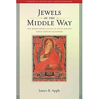 Jewels of the Middle Way: The Madhyamaka Legacy of Atisa and His Early Tibetan Followers (Studies in Indian and Tibetan Buddhism Volume 22)