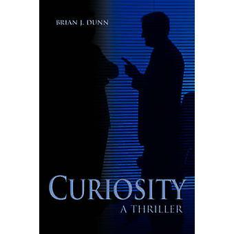 CuriosityA Thriller by Dunn & Brian J