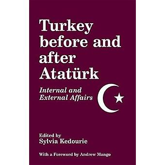 Turkey Before and After Ataturk Internal and External Affairs by Kedourie & Sylvia