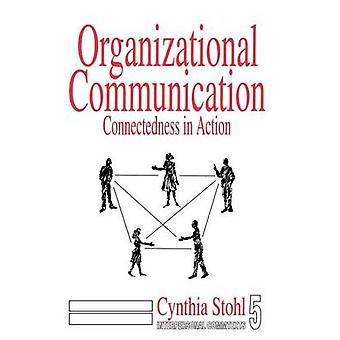 Organizational Communication Connectedness in Action by Stohl & Cynthia