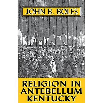 Religione in Antebellum KentuckyPa di Boles & John B.