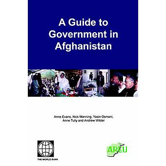 A Guide to Government in Afghanistan by Evans & Anne