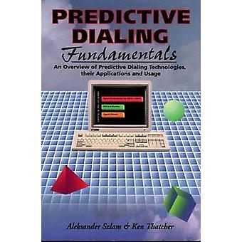 Predictive Dialing Fundamentals An Overview of Predictive Dialing Technologies Their Applications and Usage Today with a Predominant Emphasis on Ou by Szlam & Aleksander