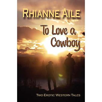 To Love a Cowboy by Aile & Rhianne