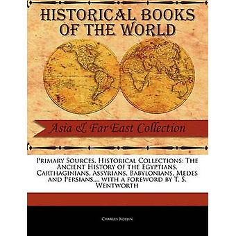 The Ancient History of the Egyptians Carthaginians Assyrians Babylonians Medes and Persians .. by Rollin & Charles