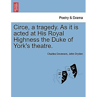 Circe a tragedy. As it is acted at His Royal Highness the Duke of Yorks theatre. by Davenant & Charles
