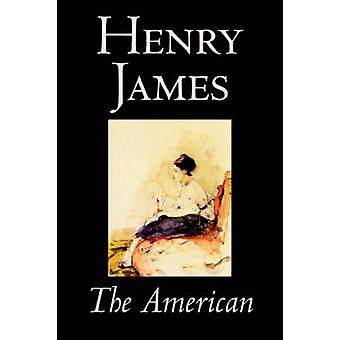 The American by Henry James Fiction Classics by James & Henry