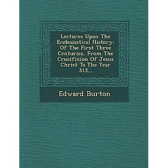 講義の最初の 3 世紀はりつけからイエス ・ キリストの 313 年に教会の歴史.バートン ・ エドワード ・による