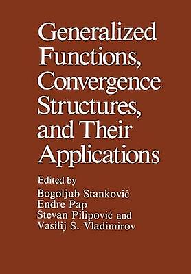 Generalized Functions Convergence Structures and Their Applications by Stankovic & Bogoljub