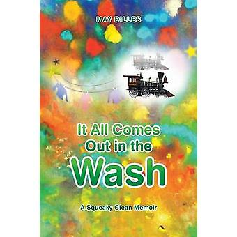 It All Comes Out in the Wash A Squeaky Clean Memoir by Dilles & May