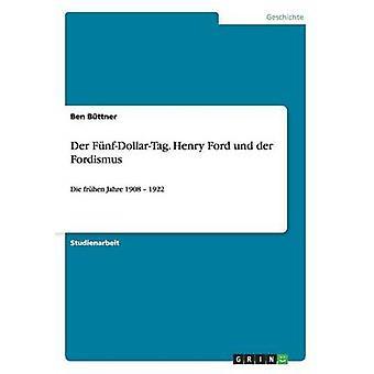 Der FnfDollarTag. Henry Ford und der Fordismus by Bttner & Ben