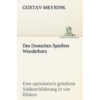 Des Deutschen Spiessers Wunderhorn by Meyrink & Gustav