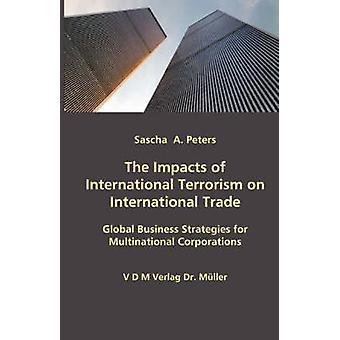 De effecten van het internationale terrorisme op internationale handel Global businessstrategieën voor multinationals door Peters & Sascha & A.