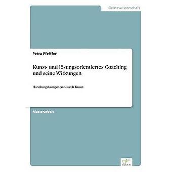 Kunst und lsungsorientiertes Coaching und seine Wirkungen par Pfeiffer & Petra