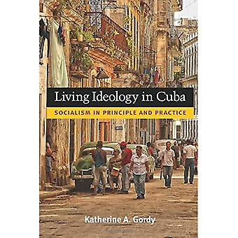 Living Ideology in Cuba: Socialism in Principle and Practice