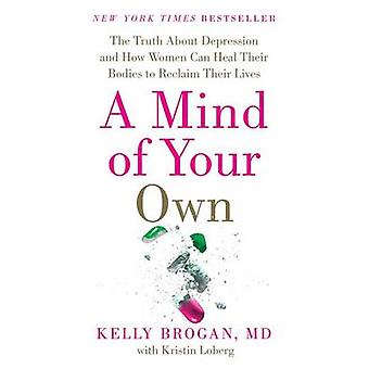 A Mind of Your Own - The Truth about Depression and How Women Can Heal