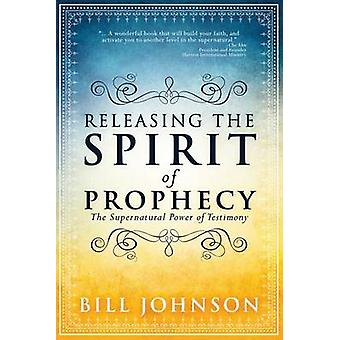Releasing the Spirit of Prophecy by Bill Johnson - 9780768404814 Book