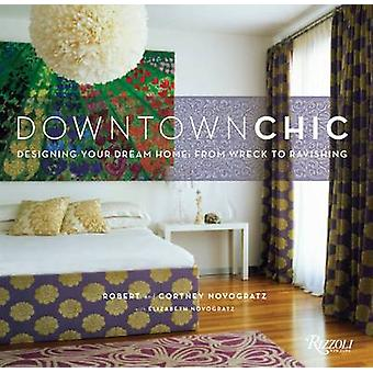 Downtown Chic by Bob Novogratz - Courtney Novogratz - 9780847831739 B