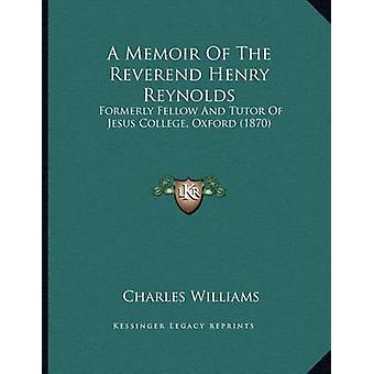 A Memoir of the Reverend Henry Reynolds - Formerly Fellow and Tutor of