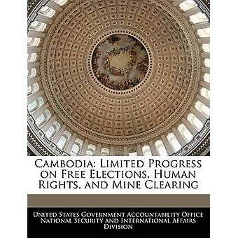 Cambodia - Limited Progress on Free Elections - Human Rights - and Min