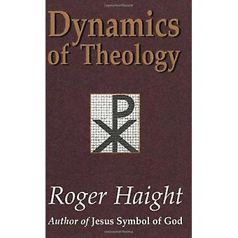 Dynamics of Theology by Roger Haight - Haight - 9781570753879 Book