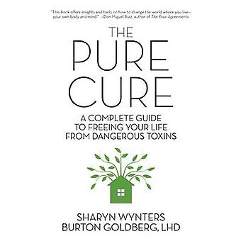 The Pure Cure - A Complete Guide to Freeing Your Life from Dangerous T